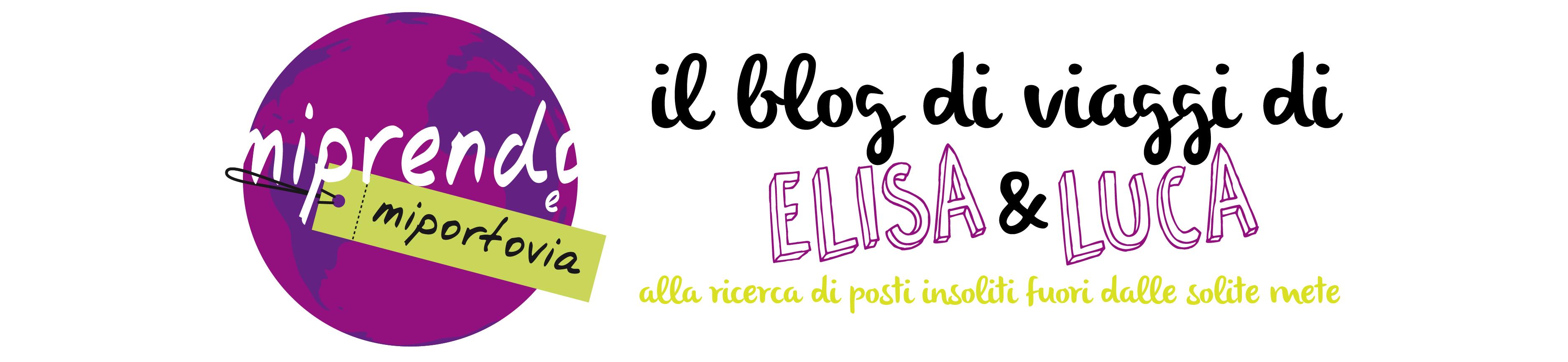 MiprendoeMiportovia - Il blog di viaggi di Elisa e Luca. Consigli per chi è alla ricerca di luoghi insoliti, ispirazioni e consigli su viaggi di coppia e percorsi fuori dalle solite mete.